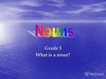 Grade 3 What is a noun? Nouns Nouns are words that name a person, place, or thing. Nouns are words that name a person, place, or thing. You use nouns.