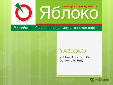 YABLOKO Yabloko Russian United Democratic Party. The Russian United Democratic Party Yabloko (Russian: Российская объединённая демократическая партия.