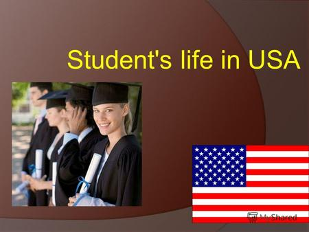 Student's life in USA. In America it is possible not to choose a speciality at a receipt stage in university. There the person enlisted in high school,