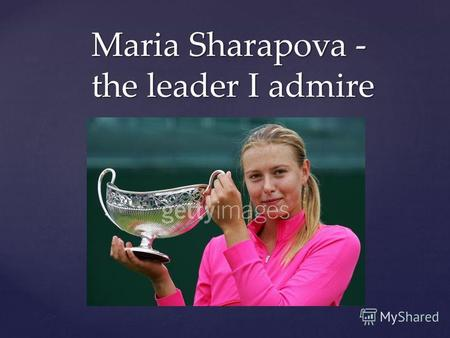 { Maria Sharapova - the leader I admire. Maria Yuryevna Sharapova born April 19, 1987) is a former World No. 1 Russian professional tennis player. In.