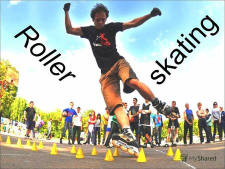 Roller skating. Speed- skating Free- skating Slalom.