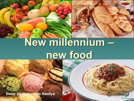 New millennium – new food Done by Makarova Nastya.