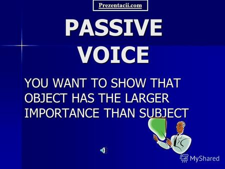 PASSIVE VOICE YOU WANT TO SHOW THAT OBJECT HAS THE LARGER IMPORTANCE THAN SUBJECT Prezentacii.com.