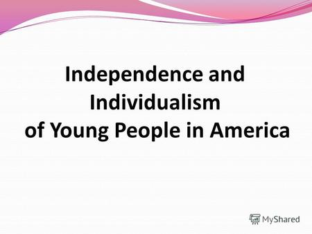Independence and Individualism of Young People in America.