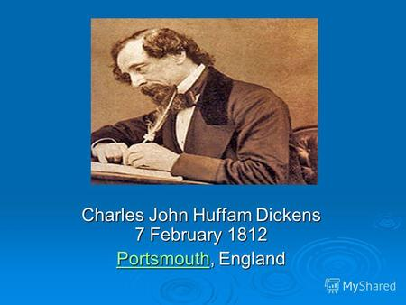 Charles John Huffam Dickens 7 February 1812 PortsmouthPortsmouth, England Portsmouth.