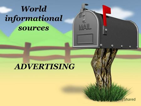World informational sources ADVERTISING. Advertising is a sort of informational sources used to encourage an audience to continue or take some new action.