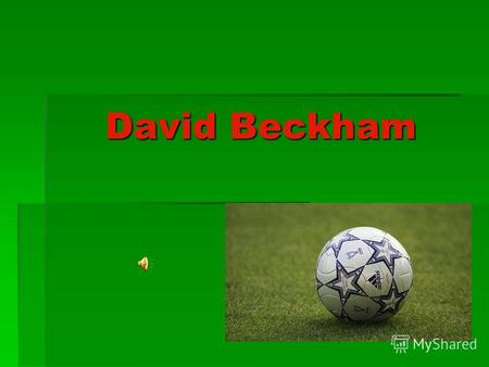 David Beckham. Who is a famous English footballer? People in every country know his name. Manchester Uniteds Number 7, the captain of England, and now.