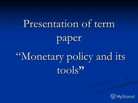 Monetary policy and its tools Presentation of term paper.