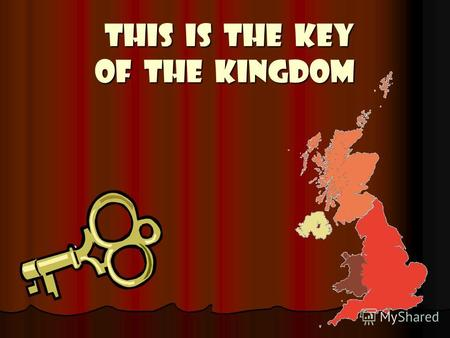 THIS IS THE KEY OF THE KINGDOM THIS IS THE KEY OF THE KINGDOM.