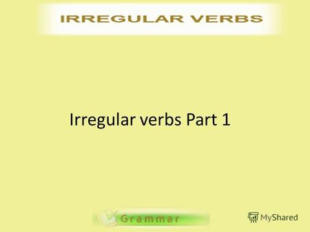 Irregular verbs Part 1. Иметь have has had had Говорить say says said said Делать do does did done 2.