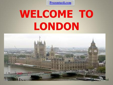 WELCOME TO LONDON Prezentacii.com. London the capital of the United Kingdom of Great Britain. The largest city on the British Isles.