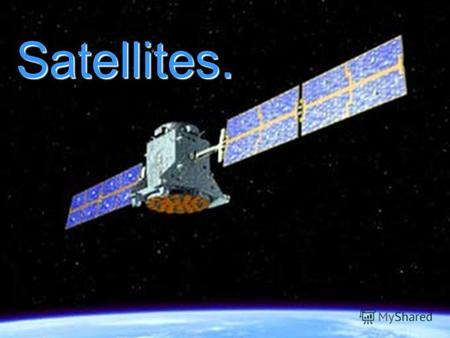 Satellites.Satellites. Satellites.. Satellite - is an object, which has been placed into orbit by human endeavor. Satellite - is an object, which has.