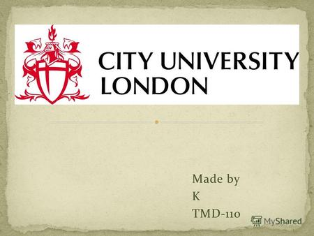 Made by K TMD-110. City University London, usually just known in the UK as City University, is a British university based in Northampton Square.