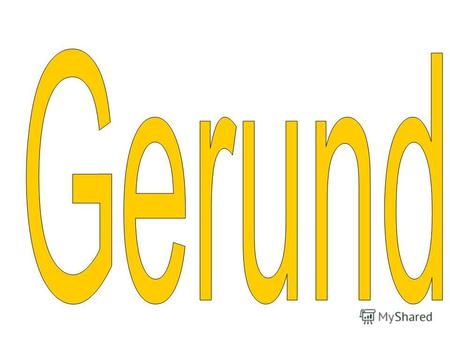 The Gerund is a non- finite form of the verb which has noun and verb characteristics.