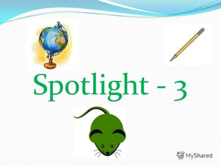 Spotlight - 3. Toys for little Betsy! Module 4, unit 7a Ex.2 p.20 Teacher : Svetlana Khodakova Moscow.