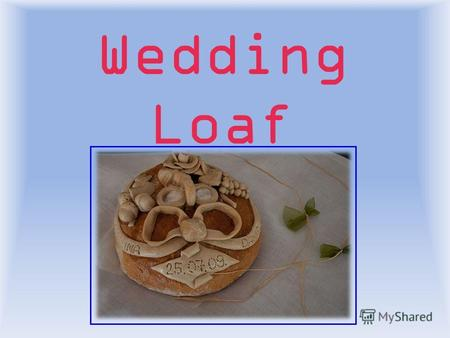 Wedding Loaf (каравай). Loaf a traditional attribute of a wedding celebration. Wedding begins with a loaf preparation. Round loaves are baked in accompany.