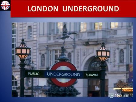LONDON UNDERGROUND. The London Underground was the first city underground in the world LONDON UNDERGROUND.
