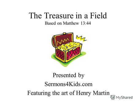 The Treasure in a Field Based on Matthew 13:44 Presented by Sermons4Kids.com Featuring the art of Henry Martin.