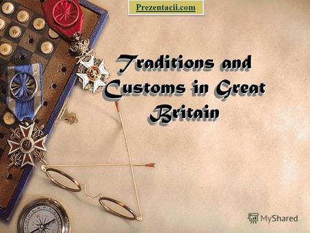 Traditions and Customs in Great Britain Prezentacii.com.