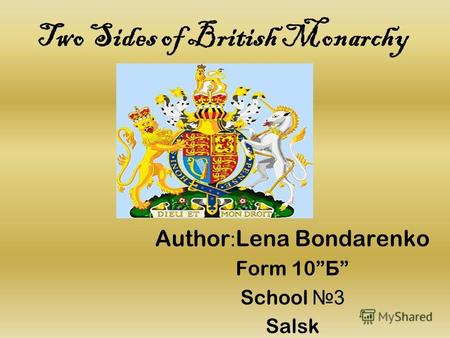 Two Sides of British Monarchy Author : Lena Bondarenko Form 10 Б School 3 Salsk.