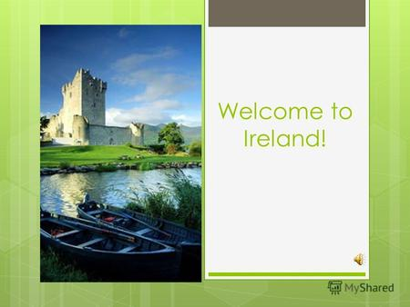 Welcome to Ireland!. Introduction Ireland is a constitutional republic with the parliamentary system of the government.