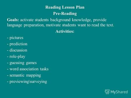 Reading Lesson Plan Pre-Reading Goals: activate students background knowledge, provide language preparation, motivate students want to read the text. Activities: