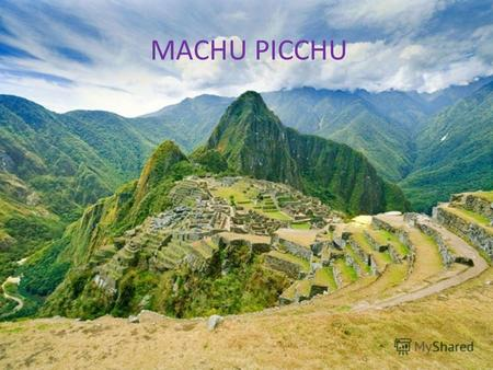 MACHU PICCHU Ancient Incas City 2400 METERS HEIGHT.