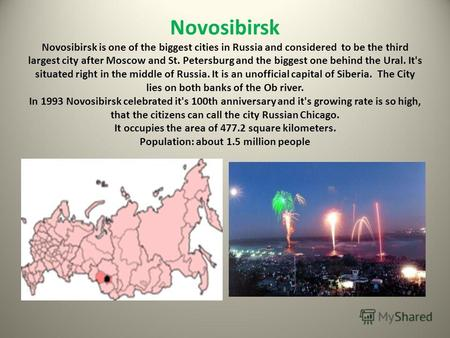 Novosibirsk Novosibirsk is one of the biggest cities in Russia and considered to be the third largest city after Moscow and St. Petersburg and the biggest.