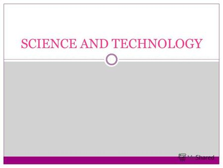 SCIENCE AND TECHNOLOGY. Science and its significance Science is knowledge which can be a system and which usually depends on seeing and testing facts,