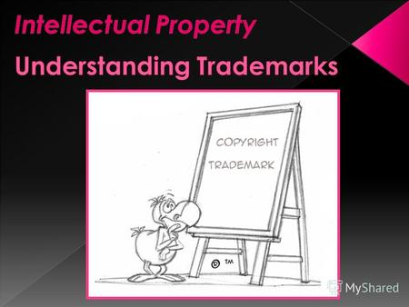 Main features Main features Use of TM symbols Use of TM symbols Trade mark protection Trade mark protection What is Intellectual Property? What is Intellectual.