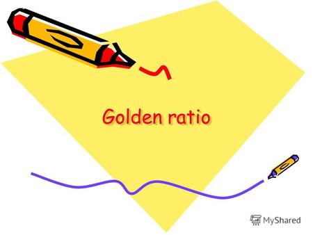 Golden ratio. What is Golden Ratio? The Golden Ratio is a unique number, approximately 1.618033989. It is also known as the Divine Ratio, the Golden Mean,
