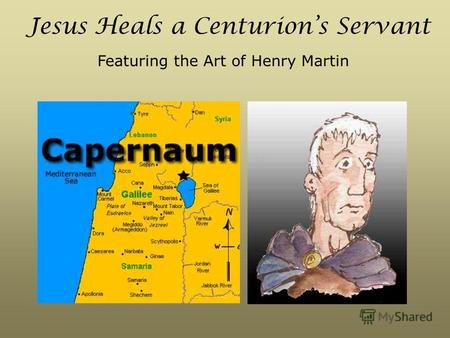 Jesus Heals a Centurions Servant Featuring the Art of Henry Martin.