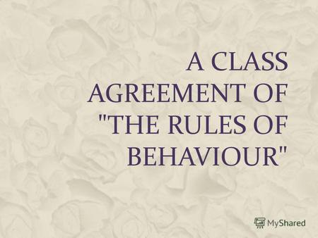 A CLASS AGREEMENT OF THE RULES OF BEHAVIOUR. I study at school 55. I suggest the following a set of rules of behaviour for my school.