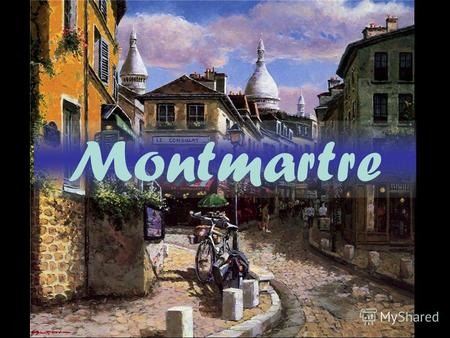 Montmartre Layout: History My personal experience Quiz.