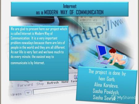 Internet as a MODERN WAY OF COMMUNICATION We are glad to present here our project which is called Internet is Modern Way of Communication. It is a very.