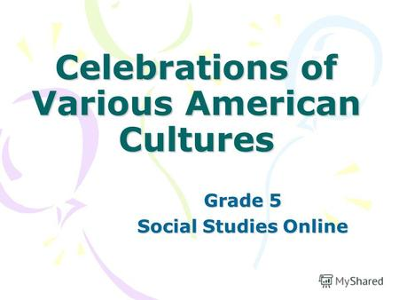 Celebrations of Various American Cultures Grade 5 Social Studies Online.