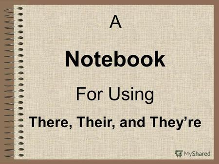A Notebook For Using There, Their, and Theyre. Standard SPI 0301.1.14 Recognize usage errors occurring within context (i.e., double negatives, troublesome.