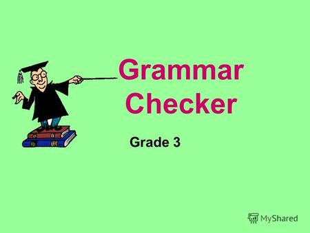 Grammar Checker Grade 3 Directions: Students can use this presentation to underline and identify the subject, predicate, nouns, or verb. Click the mouse.