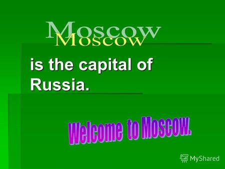 Is the capital of Russia.. Hi! My name is Kate. Im in 5 th form. Im from Potma. I was in Moscow last summer. And I want to tell you about Moscow. My name.