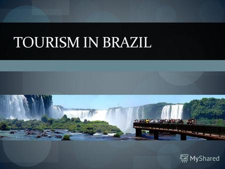 TOURISM IN BRAZIL. a little bit about the country … largest country in South America population with over 192 million people Bounded by the Atlantic Ocean.