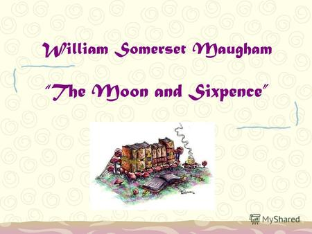 William Somerset Maugham The Moon and Sixpence. Contents Biography of the author The Moon and Sixpence – summary The Moon and Sixpence – common and stylistic.