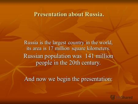 Presentation about Russia. Russia is the largest country in the world, its area is 17 million square kilometers. Russian population was 141 million people.