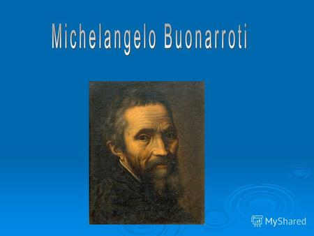 Michelangelo was born on 6 March 1475 in Caprese near Arezzo. His father worked as a Judicial administrator Michelangelo's father sent him to study grammar.