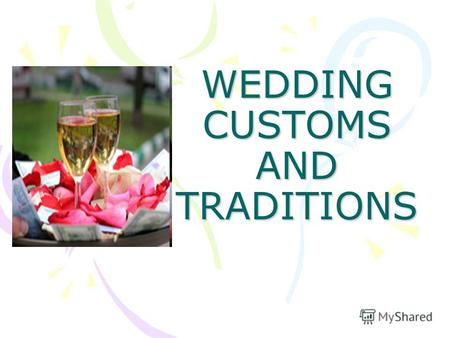 WEDDING CUSTOMS AND TRADITIONS. WEDDING - is the ceremony in which two people are united in marriage.