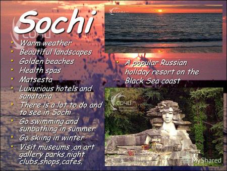 Sochi Warm weather Warm weather Beautiful landscapes Beautiful landscapes Golden beaches Golden beaches Health spas Health spas Matsesta Matsesta Luxurious.