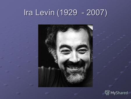 Ira Levin (1929 - 2007). Levin was born in the Bronx. But his family relocated to the Upper West Side of Manhattan when he was 13. He graduated New York.