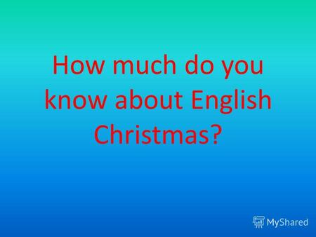 How much do you know about English Christmas?. Christmas is the main public holiday in Britain, when people spend time at home at restaurants somewhere.