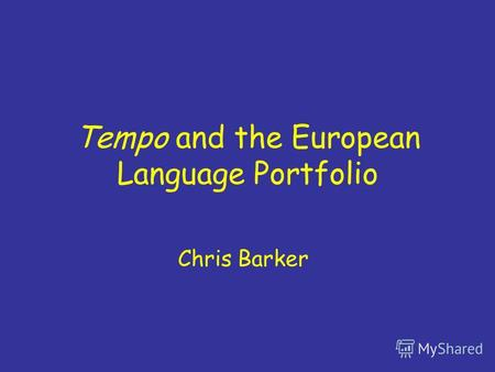 Tempo and the European Language Portfolio Chris Barker.