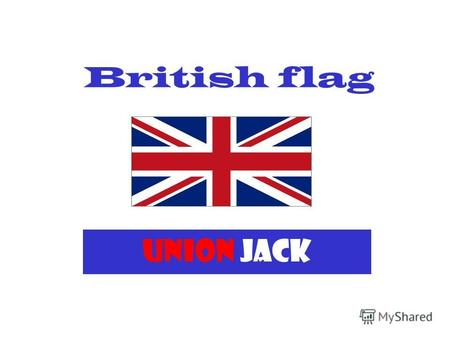 British flag UNION JACK. British flag is called Union Jack. Really there are three flags in it. English Scottish Irish.