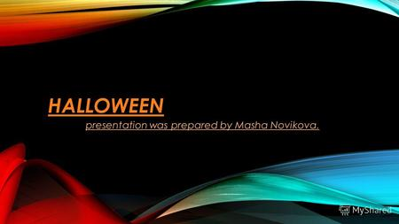 HALLOWEEN presentation was prepared by Masha Novikova.